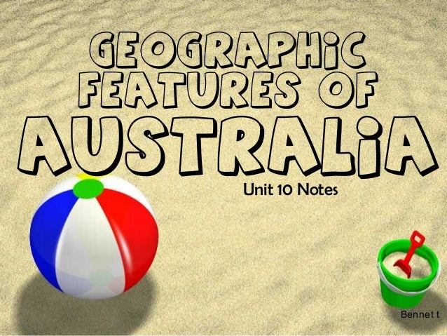Geographic Features ofAustralia       Unit 10 Notes                       Bennet t