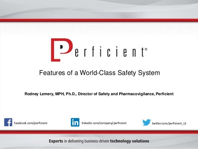 Features of a World-Class Safety System Rodney Lemery, MPH, Ph.D., Director of Safety and Pharmacovigilance, Perficient fa...