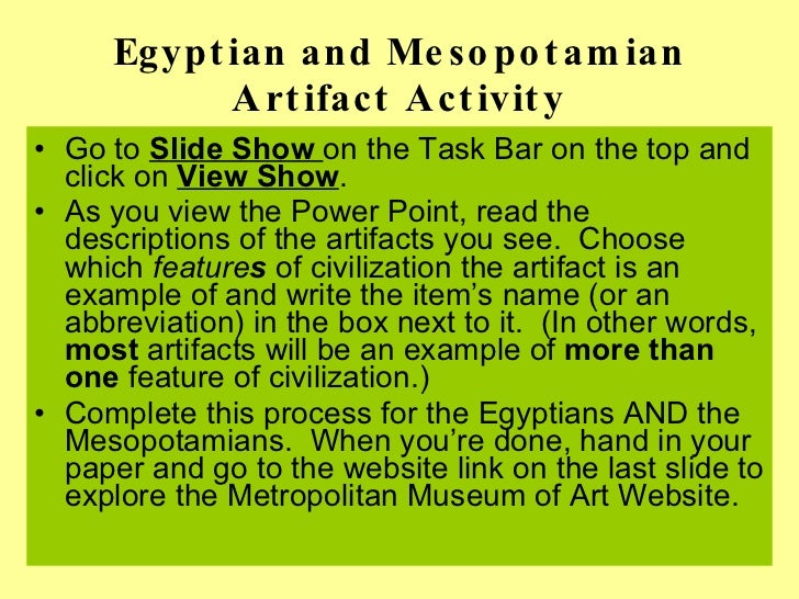 Egyptian and Mesopotamian Artifact Activity <ul><li>Go to  Slide Show  on the Task Bar on the top and click on  View Show ...