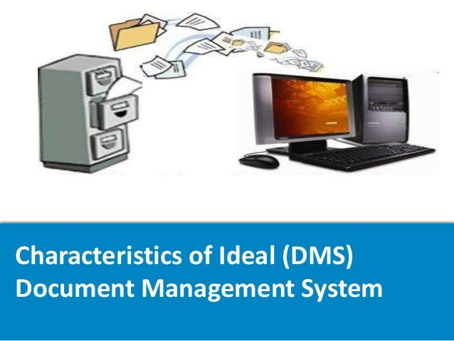 Characteristics of Ideal (DMS) Document Management System