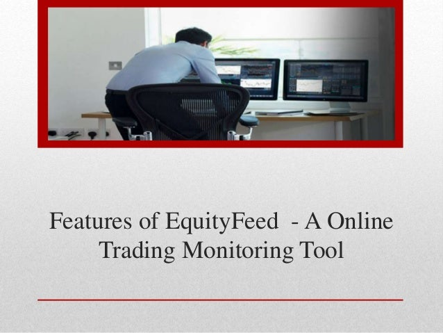 Features of EquityFeed - A Online  Trading Monitoring Tool
