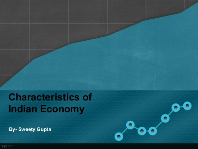 Characteristics of Indian Economy By- Sweety Gupta
