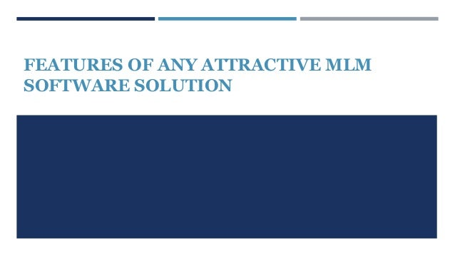 FEATURES OF ANY ATTRACTIVE MLM SOFTWARE SOLUTION