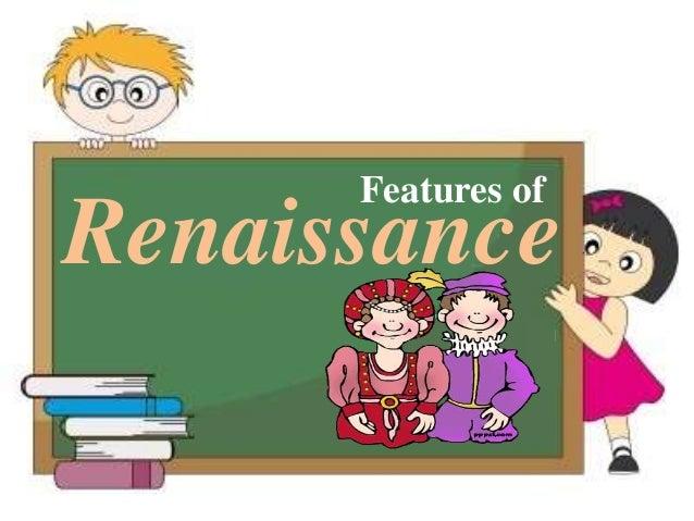 Renaissance Features of
