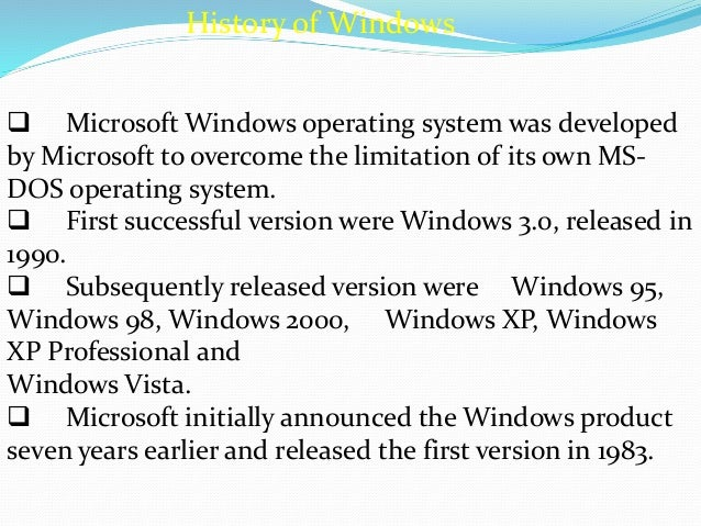 a history of microsoft windows operating system and its versions Aside from microsoft's windows nt-based operating systems, nearly  like any  history going back over 40 years, the history of unix and its  and later versions  of windows inherited it, just as bsd, linux, mac os x, and other.