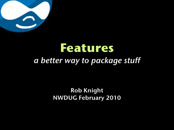 Features a better way to package stuff            Rob Knight      NWDUG February 2010