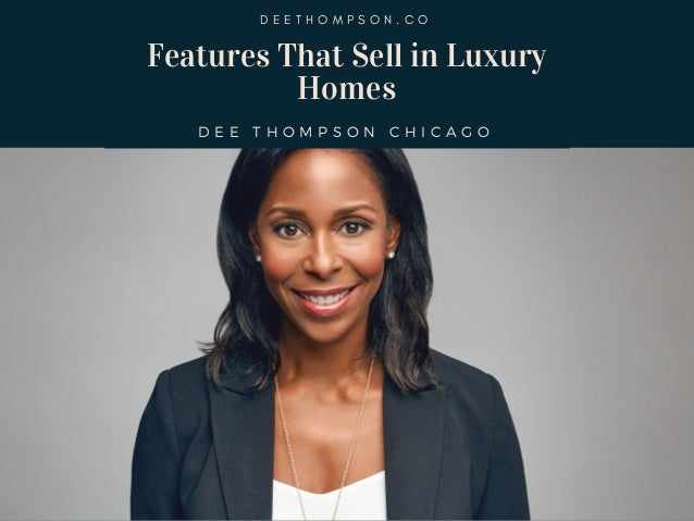 Features That Sell in Luxury Homes D E E T H O M P S O N C H I C A G O D E E T H O M P S O N . C O