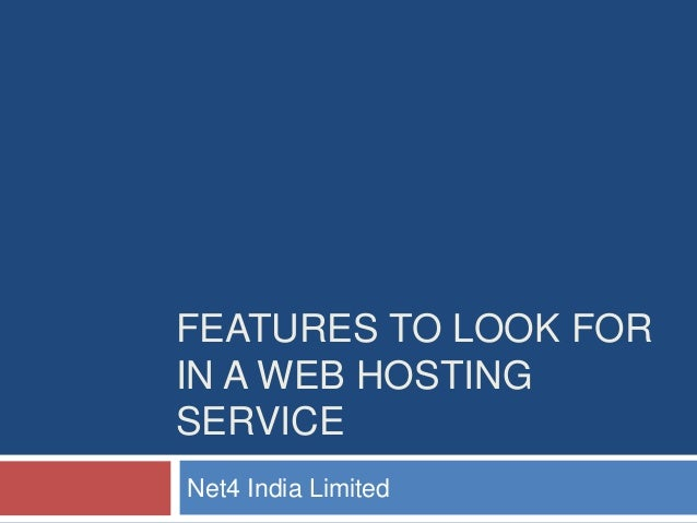 FEATURES TO LOOK FORIN A WEB HOSTINGSERVICENet4 India Limited