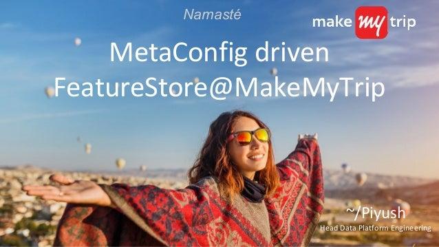 MetaConfig driven FeatureStore@MakeMyTrip ~/Piyush Head Data Platform Engineering Namasté