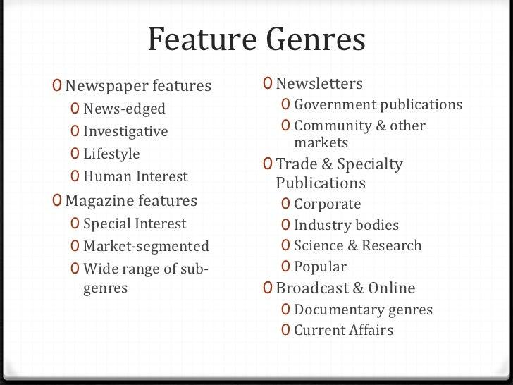 genre features Feature er en genre, som især bygger på journalistens egne sansninger og  oplevelser featuren minder lidt om reportagen, fordi den ofte har en eller anden .