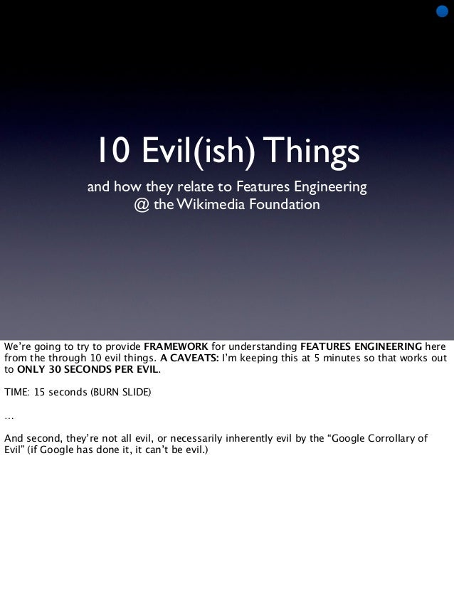 10 Evil(ish) Things                  and how they relate to Features Engineering                        @ the Wikimedia Fo...