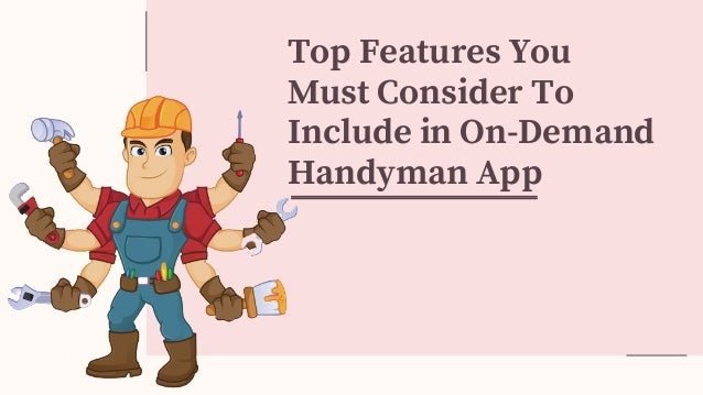 Top Features You Must Consider To Include in On-Demand Handyman App