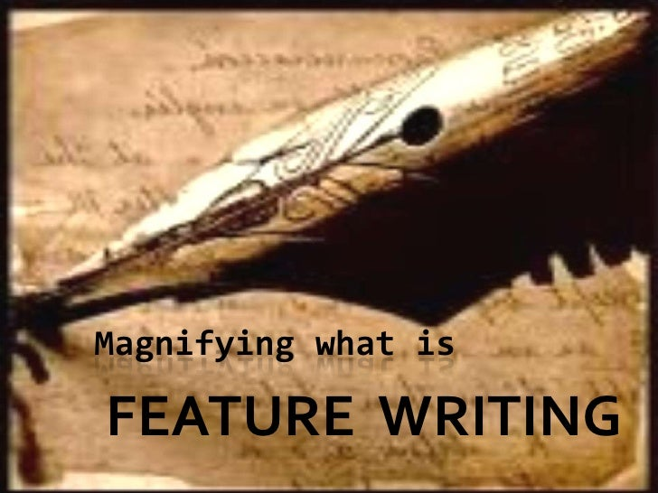 Magnifyingwhat is<br />FEATURE  WRITING<br />