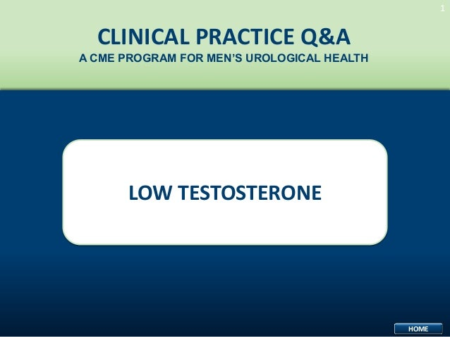 1  CLINICAL PRACTICE Q&A A CME PROGRAM FOR MEN'S UROLOGICAL HEALTH  LOW TESTOSTERONE  HOME