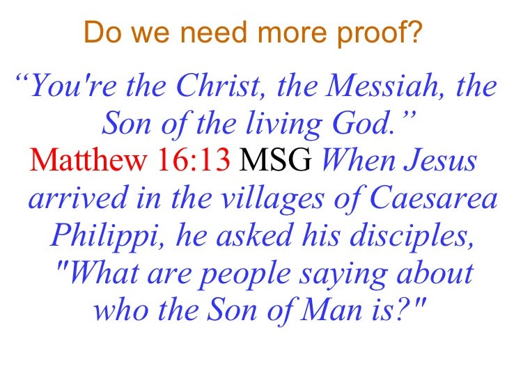 "Do we need more proof? <ul><li>"" You're the Christ, the Messiah, the Son of the living God.""  </li></ul><ul><li>Matthew 16..."