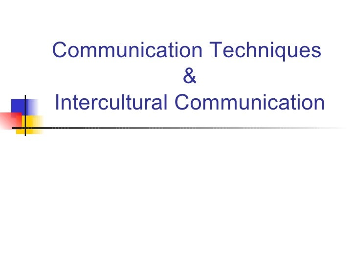 Communication Techniques  & Intercultural Communication