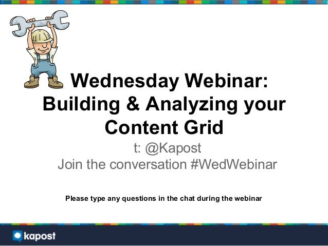 Wednesday Webinar:Building & Analyzing your       Content Grid             t: @Kapost Join the conversation #WedWebinar  P...