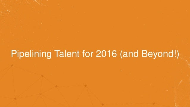 Pipelining Talent for 2016 (and Beyond!)