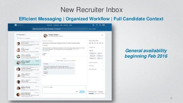 New Recruiter Inbox 18 General availability beginning Feb 2016 Efficient Messaging   Organized Workflow   Full Candidate...