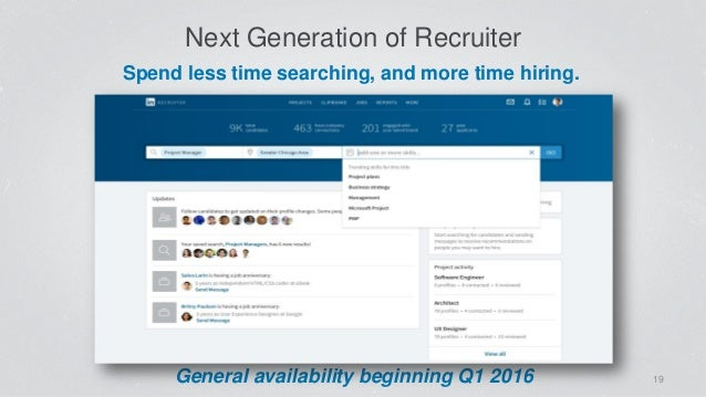 Next Generation of Recruiter 19General availability beginning Q1 2016 Spend less time searching, and more time hiring.