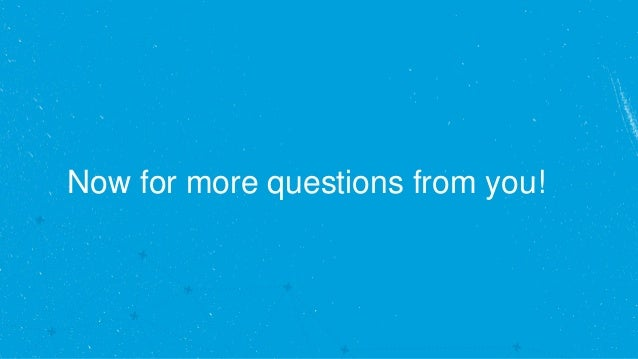 Now for more questions from you!