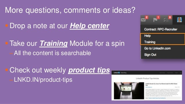 More questions, comments or ideas?  Drop a note at our Help center  Take our Training Module for a spin – All the conten...