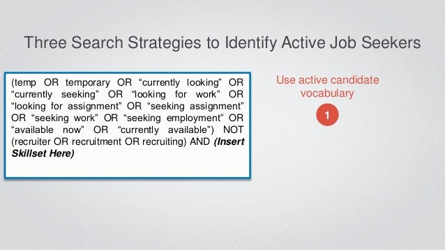 """Three Search Strategies to Identify Active Job Seekers Use active candidate vocabulary 1 (temp OR temporary OR """"currently ..."""