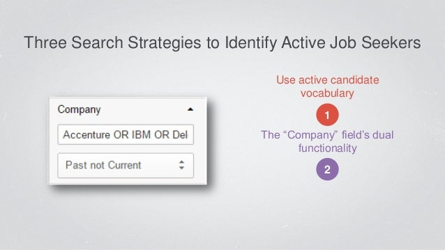 """Three Search Strategies to Identify Active Job Seekers Use active candidate vocabulary 1 The """"Company"""" field's dual functi..."""