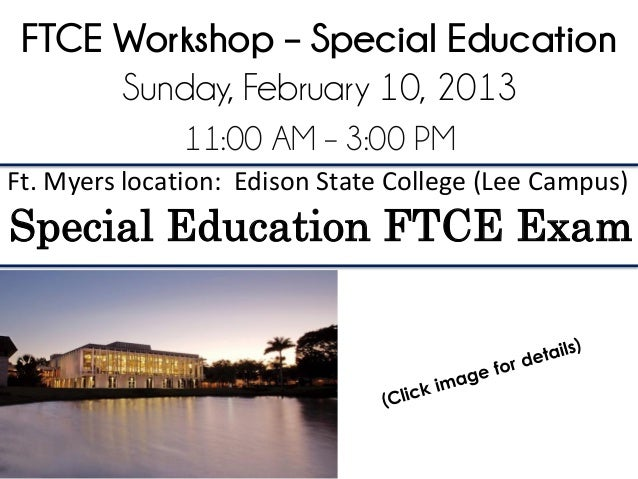 FTCE Workshop – Special Education      Sunday, February 10, 2013               11:00 AM – 3:00 PMFt. Myers location: Ediso...