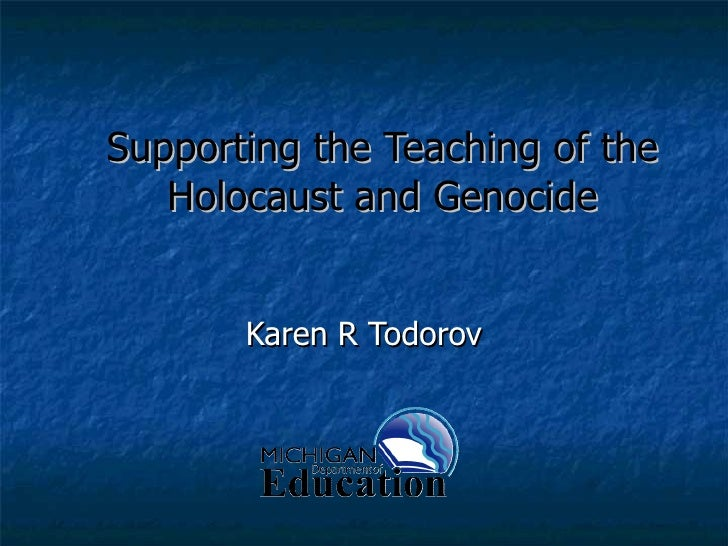 Supporting the Teaching of the Holocaust and Genocide Karen R Todorov