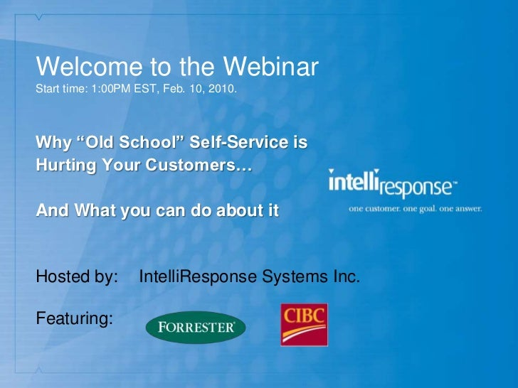 """Welcome to the WebinarStart time: 1:00PM EST, Feb. 10, 2010.Why """"Old School"""" Self-Service isHurting Your Customers…And Wha..."""