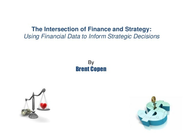 The Intersection of Finance and Strategy: Using Financial Data to Inform Strategic Decisions By Brent Copen