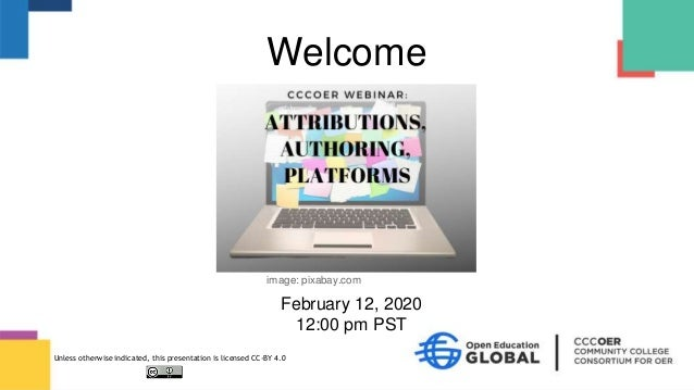 February 12, 2020 12:00 pm PST Welcome image: pixabay.com Unless otherwise indicated, this presentation is licensed CC-BY ...