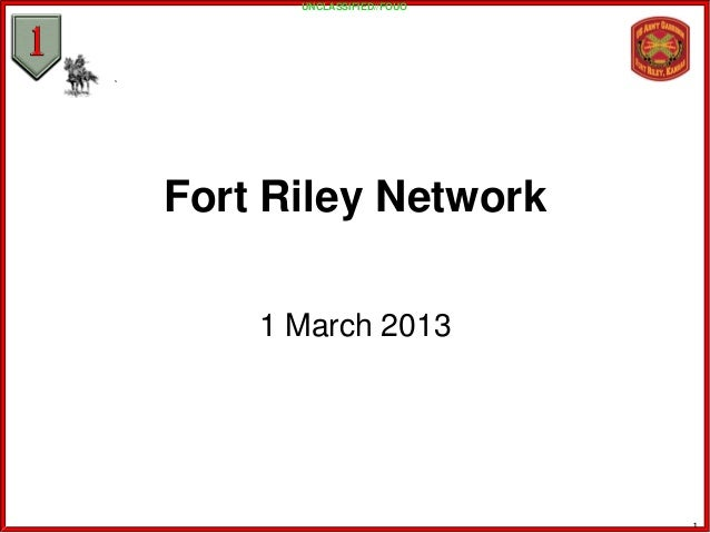 UNCLASSIFIED//FOUOFort Riley Network    1 March 2013                           1