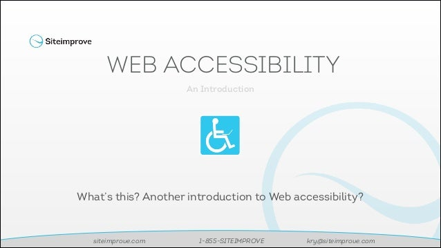 WEB ACCESSIBILITY An Introduction  What's this? Another introduction to Web accessibility?  siteimprove.com  1-855-SITEIMP...