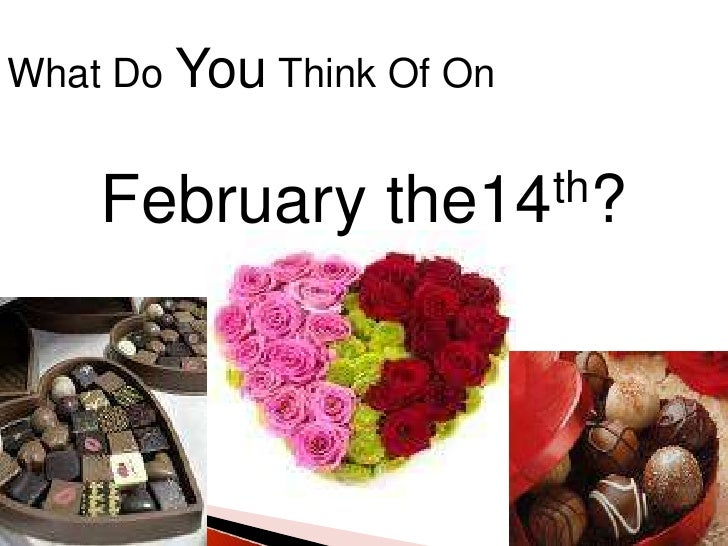 What Do You Think Of On <br />February the14th?<br />