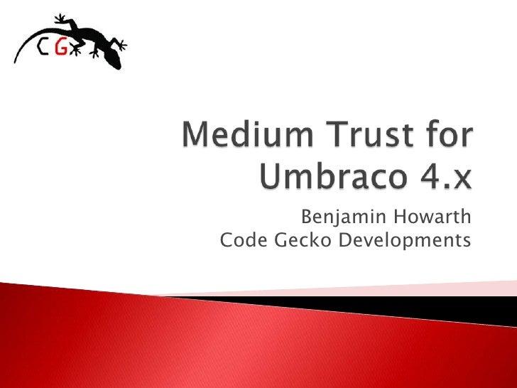 Medium Trust forUmbraco 4.x<br />Benjamin HowarthCode Gecko Developments<br />