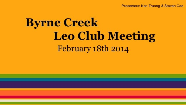 Presenters: Ken Truong & Steven Cao  Byrne Creek Leo Club Meeting February 18th 2014