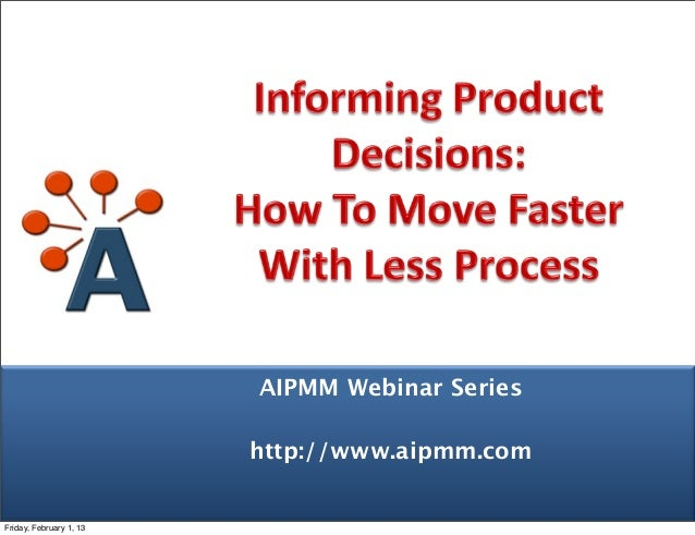 AIPMM Webinar Series                         http://www.aipmm.com  © AIPMM 2013Friday, February 1, 13
