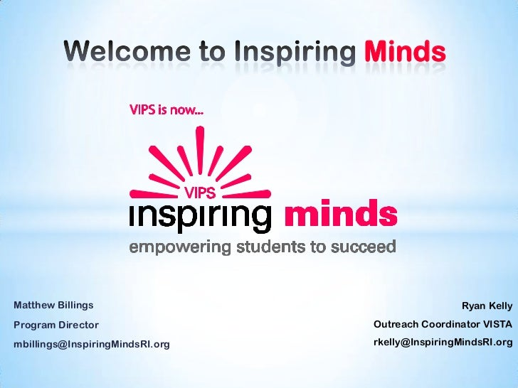 Welcome to Inspiring Minds<br />Matthew Billings<br />Program Director<br />mbillings@InspiringMindsRI.org<br />Ryan Kelly...