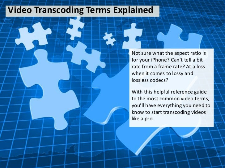 Video Transcoding Terms Explained                            Not sure what the aspect ratio is                            ...