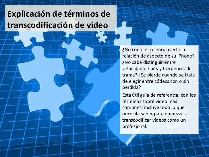 Explicación de términos de transcodificación de vídeo