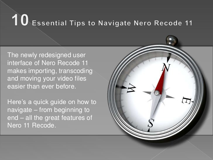 The newly redesigned userinterface of Nero Recode 11makes importing, transcodingand moving your video fileseasier than eve...