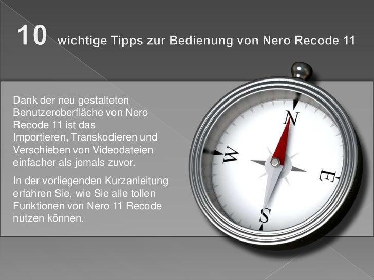 Dank der neu gestaltetenBenutzeroberfläche von NeroRecode 11 ist dasImportieren, Transkodieren undVerschieben von Videodat...
