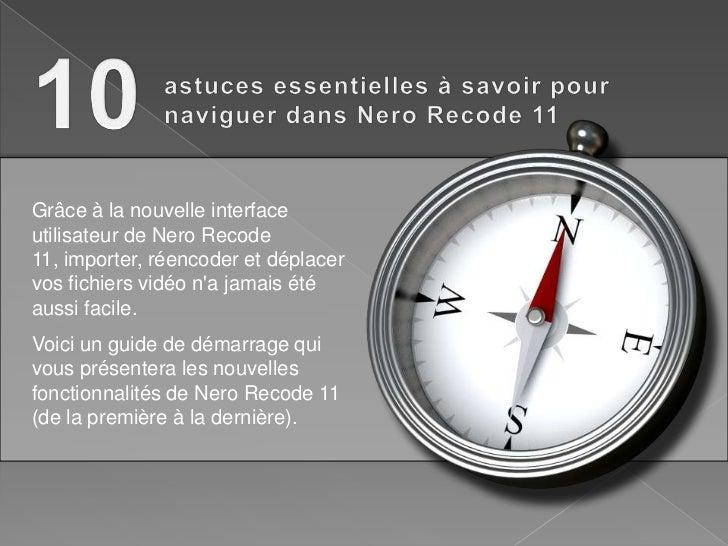 Grâce à la nouvelle interfaceutilisateur de Nero Recode11, importer, réencoder et déplacervos fichiers vidéo na jamais été...