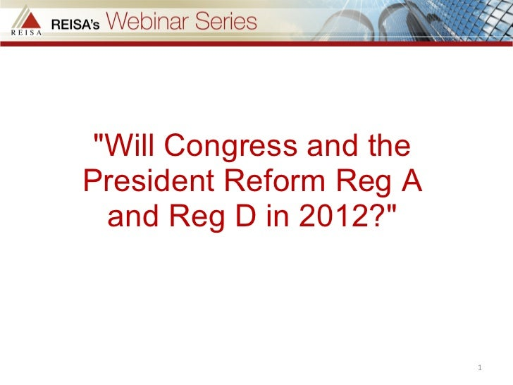 """""""Will Congress and the President Reform Reg A and Reg D in 2012?"""""""