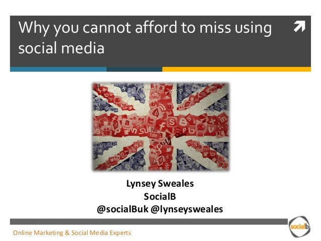 Why you cannot afford to miss using                    social media                                 Lynsey Sweales       ...