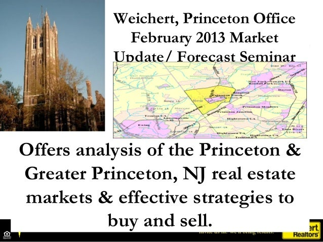 Weichert, Princeton Office             February 2013 Market           Update/ Forecast SeminarOffers analysis of the Princ...
