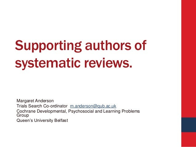Supporting authors of systematic reviews. Margaret Anderson Trials Search Co-ordinator m.anderson@qub.ac.uk Cochrane Devel...