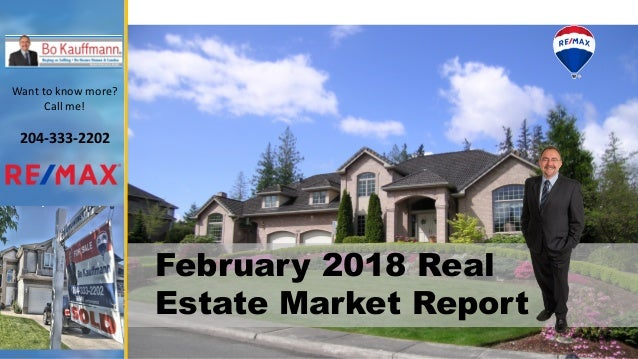 February 2018 Real Estate Market Report Want to know more? Call me! 204-333-2202